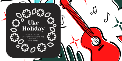 Uke Holiday Auld Lang Syne and Deck the Halls Tab and Tutorial with Khabu
